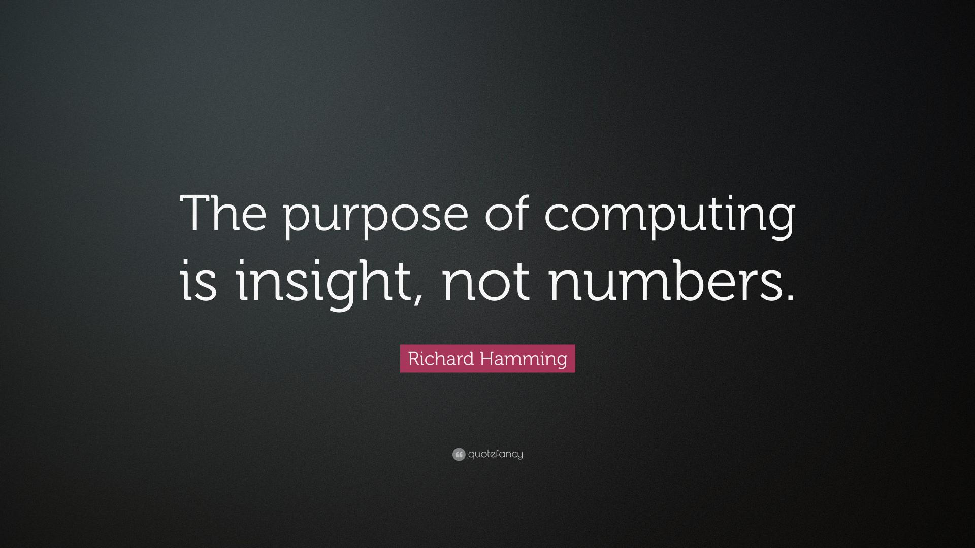 2062355-Richard-Hamming-Quote-The-purpose-of-computing-is-insight-not